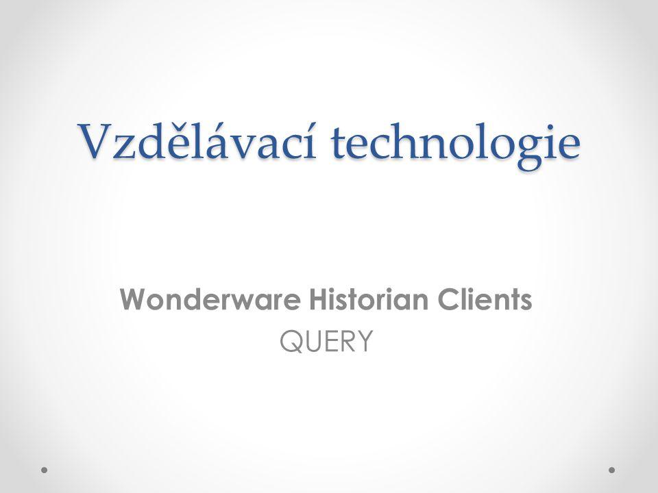 Vzdělávací technologie Wonderware Historian Clients QUERY