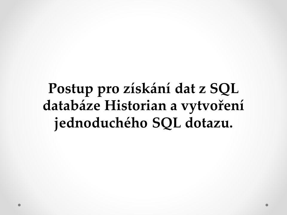Postup pro získání dat z SQL databáze Historian a vytvoření jednoduchého SQL dotazu.