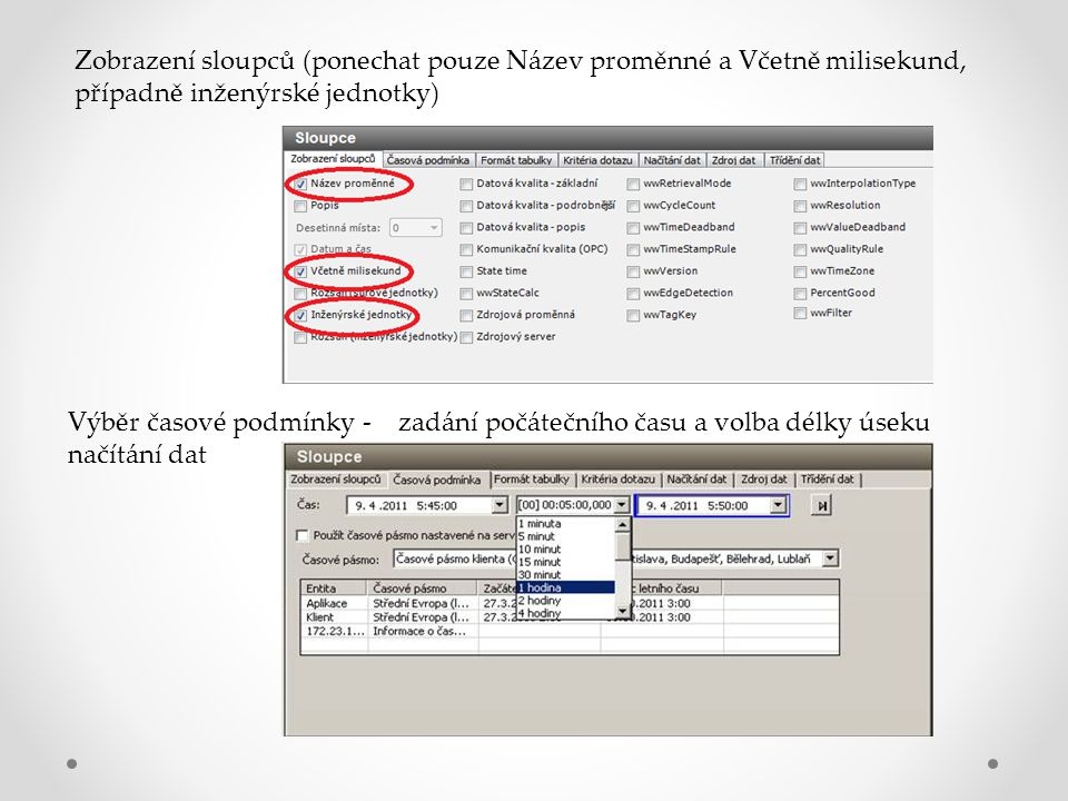 Zobrazení sloupců (ponechat pouze Název proměnné a Včetně milisekund, případně inženýrské jednotky) Výběr časové podmínky - zadání počátečního času a volba délky úseku načítání dat