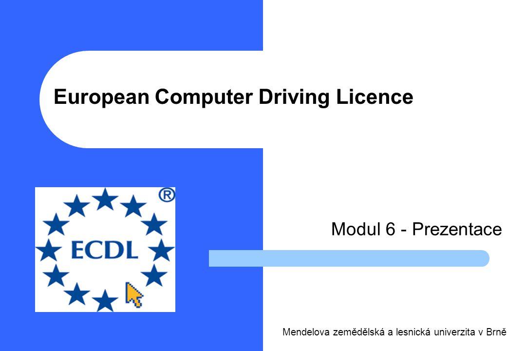European Computer Driving Licence Modul 6 - Prezentace Mendelova zemědělská a lesnická univerzita v Brně