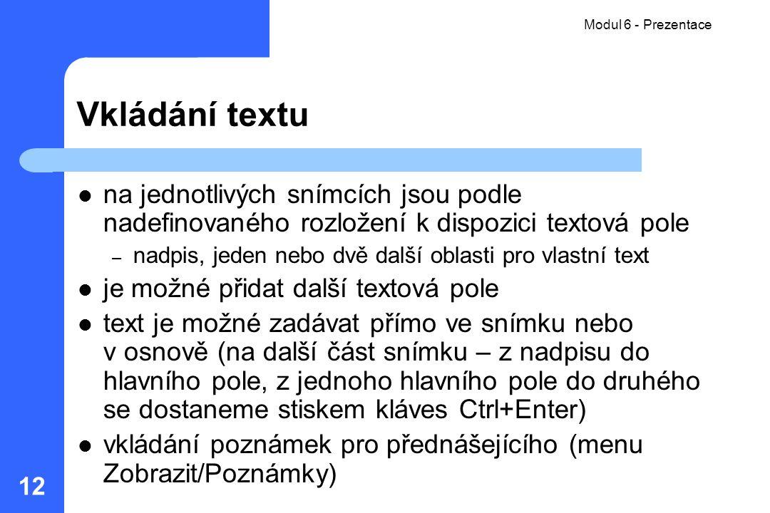 Modul 6 - Prezentace 12 Vkládání textu na jednotlivých snímcích jsou podle nadefinovaného rozložení k dispozici textová pole – nadpis, jeden nebo dvě