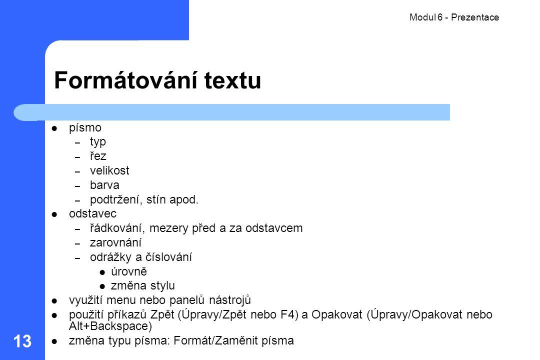 Modul 6 - Prezentace 13 Formátování textu písmo – typ – řez – velikost – barva – podtržení, stín apod. odstavec – řádkování, mezery před a za odstavce