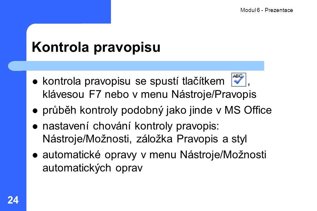 Modul 6 - Prezentace 24 Kontrola pravopisu kontrola pravopisu se spustí tlačítkem, klávesou F7 nebo v menu Nástroje/Pravopis průběh kontroly podobný j