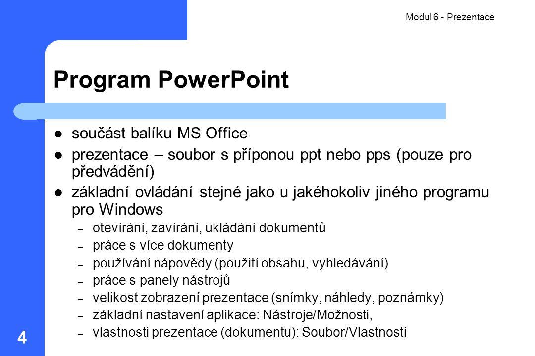 Modul 6 - Prezentace 4 Program PowerPoint součást balíku MS Office prezentace – soubor s příponou ppt nebo pps (pouze pro předvádění) základní ovládán
