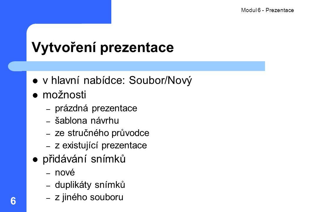 Modul 6 - Prezentace 6 Vytvoření prezentace v hlavní nabídce: Soubor/Nový možnosti – prázdná prezentace – šablona návrhu – ze stručného průvodce – z e