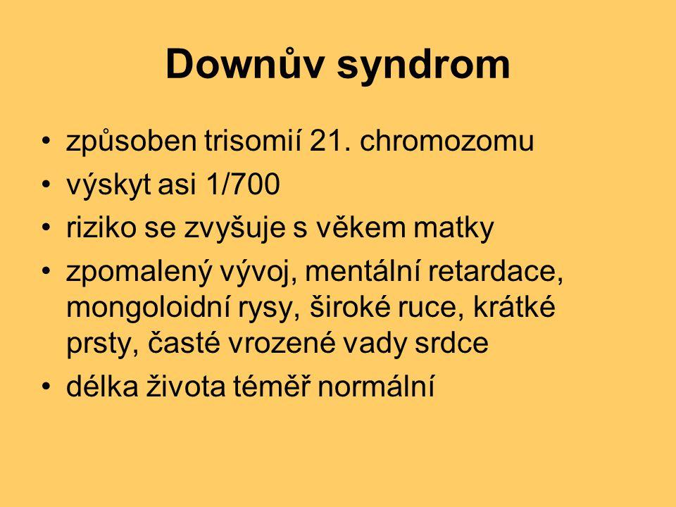 Downův syndrom způsoben trisomií 21. chromozomu výskyt asi 1/700 riziko se zvyšuje s věkem matky zpomalený vývoj, mentální retardace, mongoloidní rysy