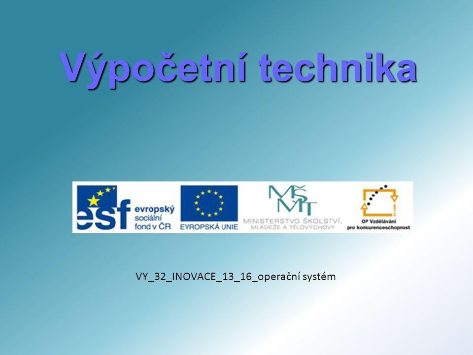 Výpočetní technika VY_32_INOVACE_13_16_operační systém