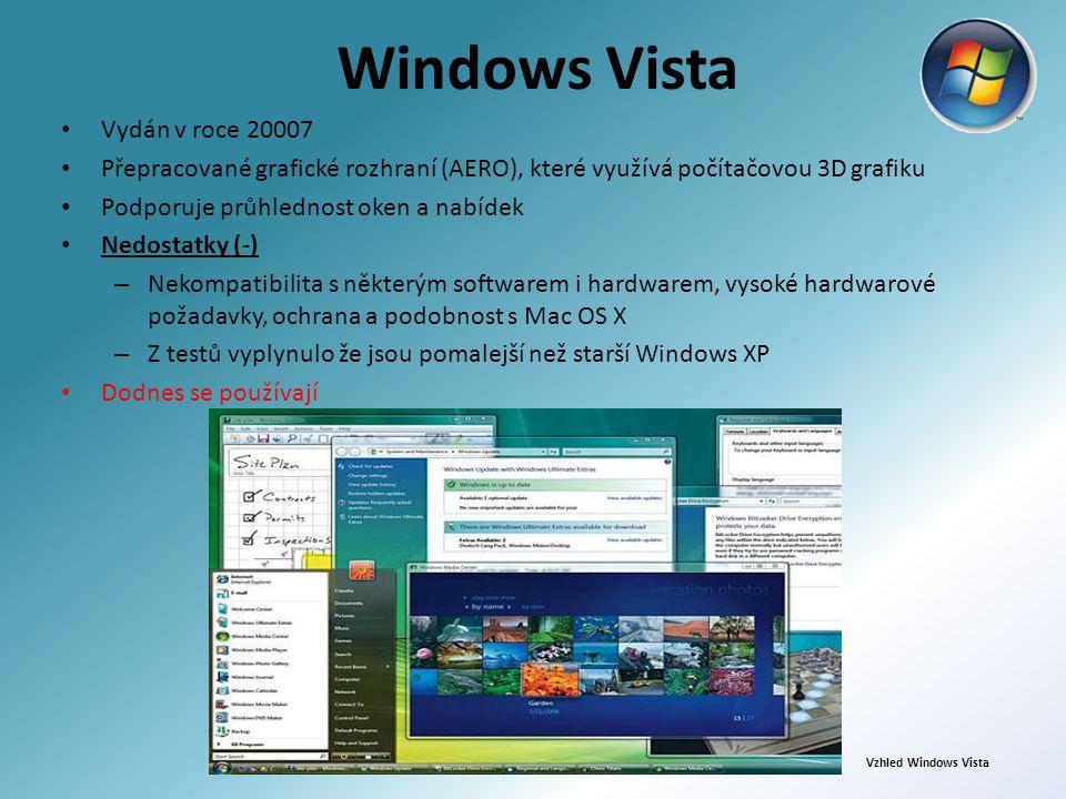 Windows Vista Vydán v roce 20007 Přepracované grafické rozhraní (AERO), které využívá počítačovou 3D grafiku Podporuje průhlednost oken a nabídek Nedostatky (-) – Nekompatibilita s některým softwarem i hardwarem, vysoké hardwarové požadavky, ochrana a podobnost s Mac OS X – Z testů vyplynulo že jsou pomalejší než starší Windows XP Dodnes se používají Vzhled Windows Vista