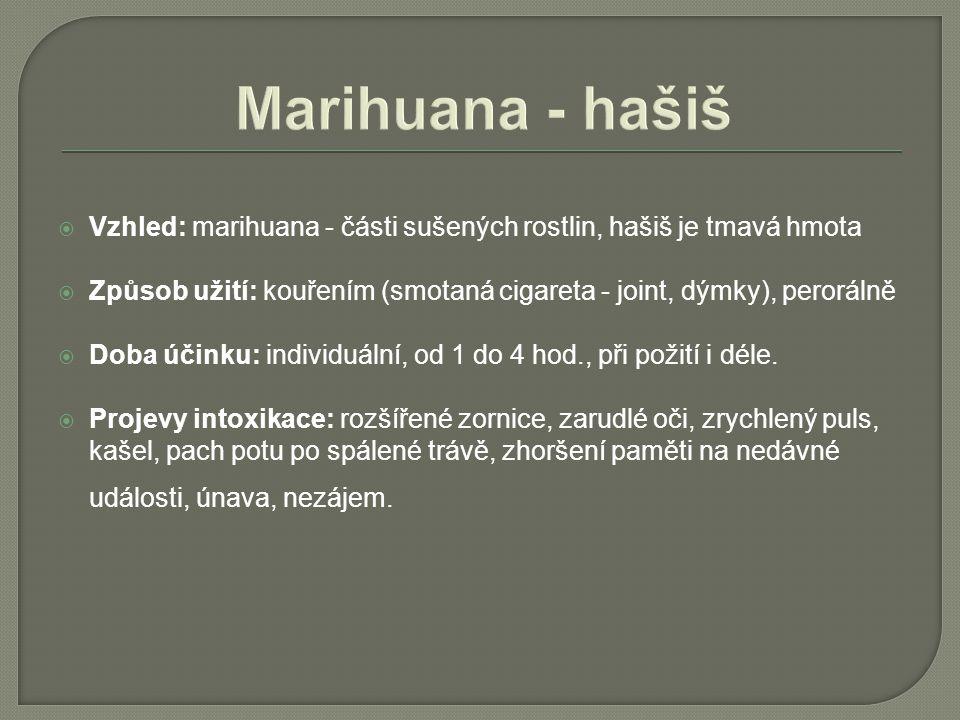 Marihuana - hašiš  Vzhled: marihuana - části sušených rostlin, hašiš je tmavá hmota  Způsob užití: kouřením (smotaná cigareta - joint, dýmky), peror