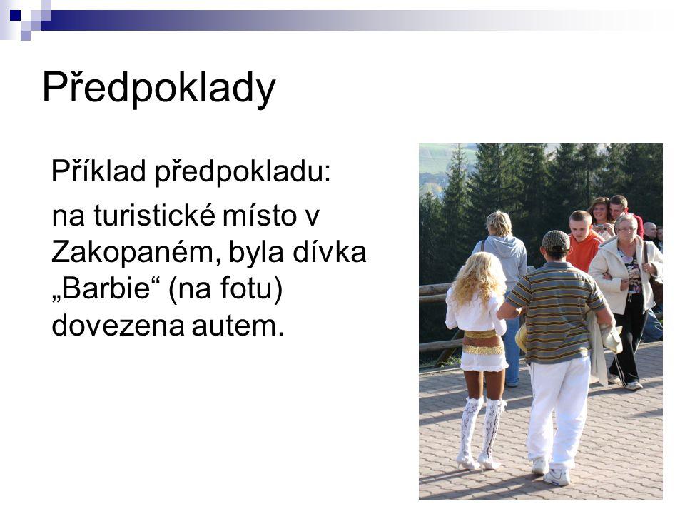 """Předpoklady Příklad předpokladu: na turistické místo v Zakopaném, byla dívka """"Barbie (na fotu) dovezena autem."""