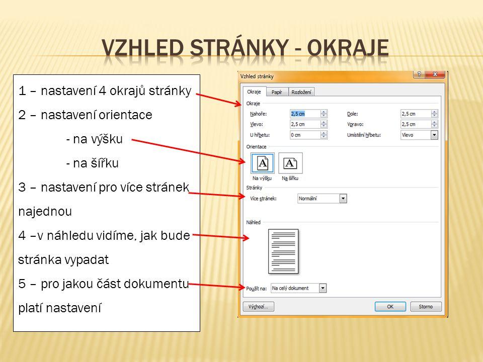 1 – nastavení 4 okrajů stránky 2 – nastavení orientace - na výšku - na šířku 3 – nastavení pro více stránek najednou 4 –v náhledu vidíme, jak bude stránka vypadat 5 – pro jakou část dokumentu platí nastavení