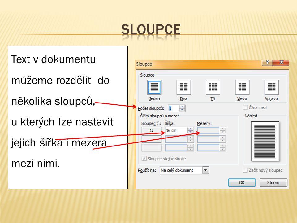 Text v dokumentu můžeme rozdělit do několika sloupců, u kterých lze nastavit jejich šířka i mezera mezi nimi.