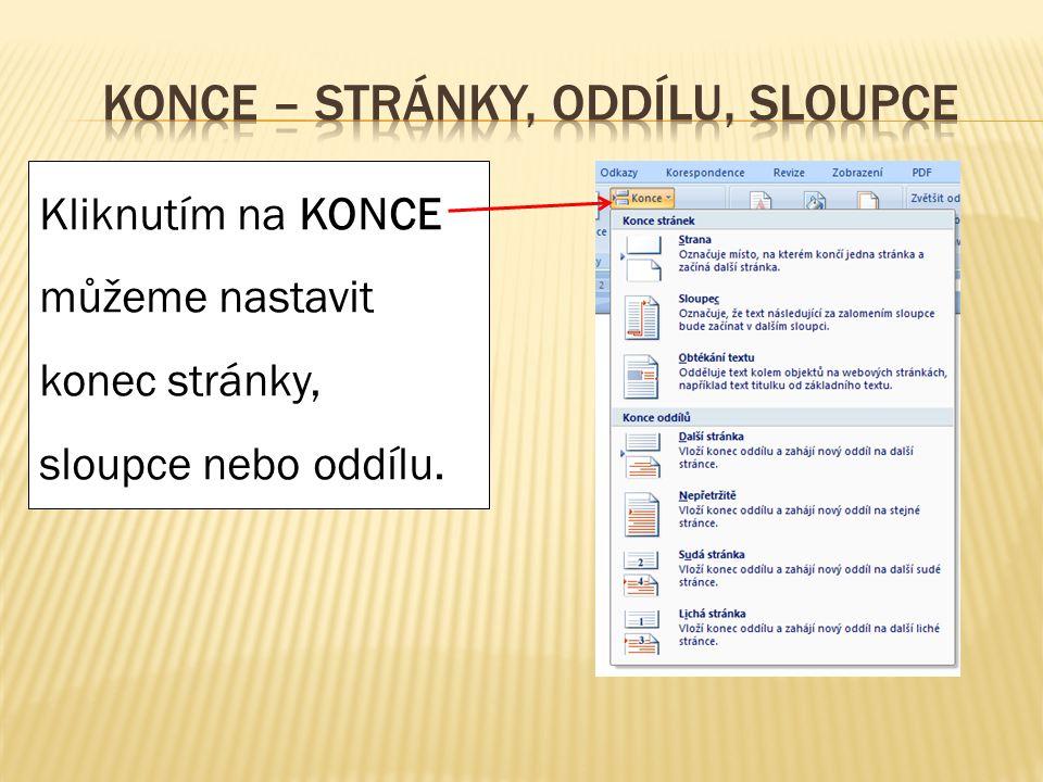 Kliknutím na KONCE můžeme nastavit konec stránky, sloupce nebo oddílu.