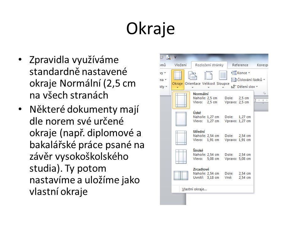Okraje Zpravidla využíváme standardně nastavené okraje Normální (2,5 cm na všech stranách Některé dokumenty mají dle norem své určené okraje (např.