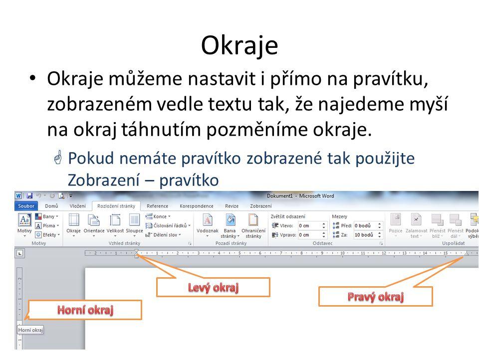 Okraje Okraje můžeme nastavit i přímo na pravítku, zobrazeném vedle textu tak, že najedeme myší na okraj táhnutím pozměníme okraje.  Pokud nemáte pra
