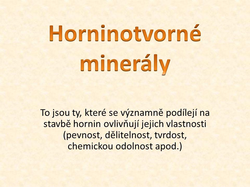 To jsou ty, které se významně podílejí na stavbě hornin ovlivňují jejich vlastnosti (pevnost, dělitelnost, tvrdost, chemickou odolnost apod.)