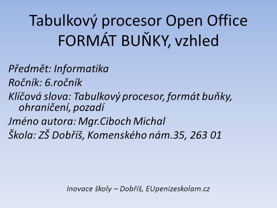 Tabulkový procesor Open Office FORMÁT BUŇKY, vzhled Předmět: Informatika Ročník: 6.ročník Klíčová slova: Tabulkový procesor, formát buňky, ohraničení,