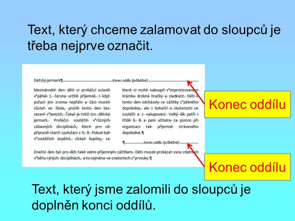 Text, který chceme zalamovat do sloupců je třeba nejprve označit. Konec oddílu Text, který jsme zalomili do sloupců je doplněn konci oddílů.