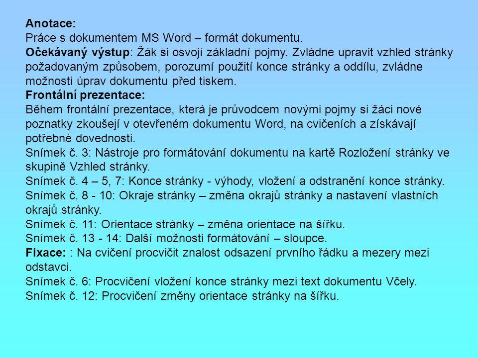Anotace: Práce s dokumentem MS Word – formát dokumentu. Očekávaný výstup: Žák si osvojí základní pojmy. Zvládne upravit vzhled stránky požadovaným způ