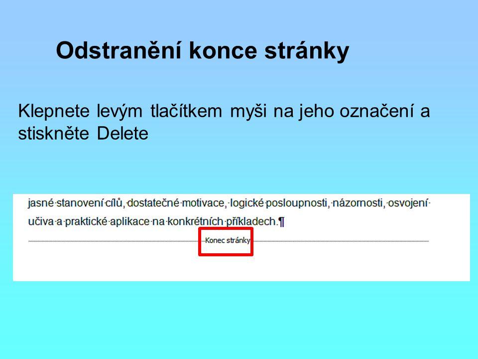 Odstranění konce stránky Klepnete levým tlačítkem myši na jeho označení a stiskněte Delete