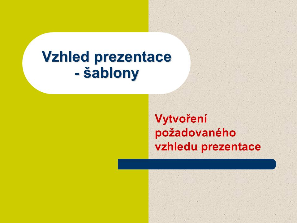 Vzhled prezentace - šablony Vytvoření požadovaného vzhledu prezentace