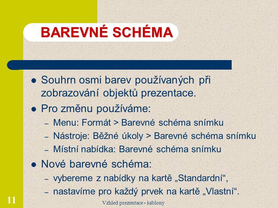 Vzhled prezentace - šablony 11 BAREVNÉ SCHÉMA Souhrn osmi barev používaných při zobrazování objektů prezentace.