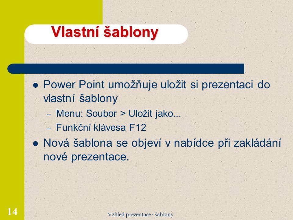 Vzhled prezentace - šablony 14 Vlastní šablony Power Point umožňuje uložit si prezentaci do vlastní šablony – Menu: Soubor > Uložit jako...