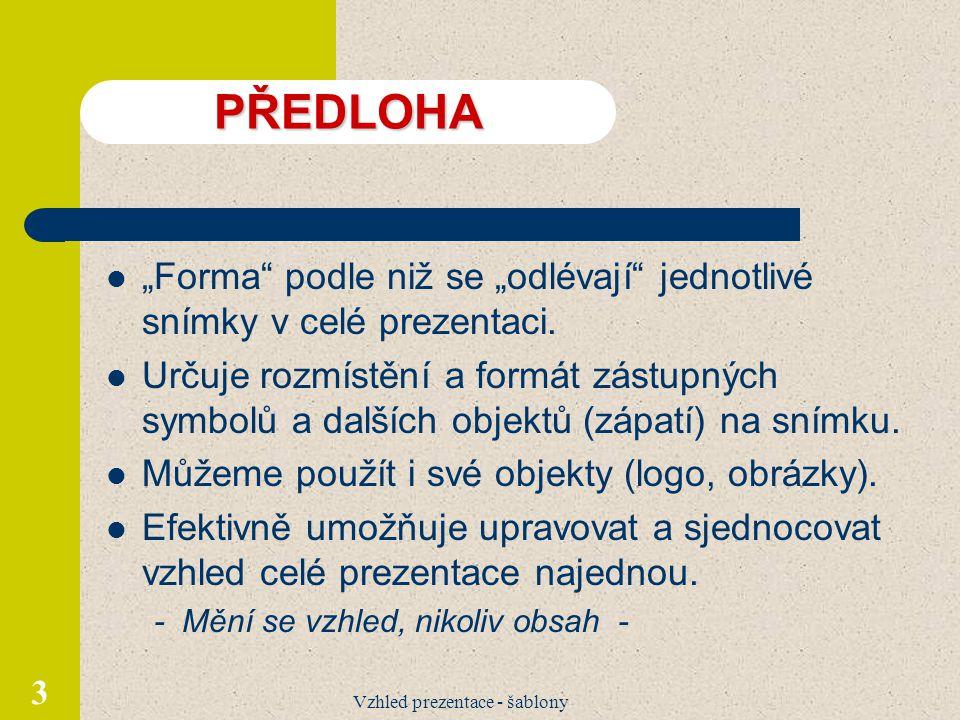 """Vzhled prezentace - šablony 3 PŘEDLOHA """"Forma podle niž se """"odlévají jednotlivé snímky v celé prezentaci."""