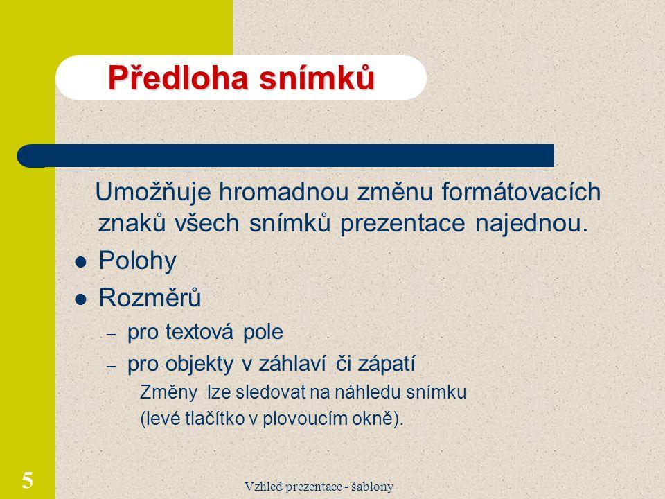 Vzhled prezentace - šablony 5 Předloha snímků Umožňuje hromadnou změnu formátovacích znaků všech snímků prezentace najednou.