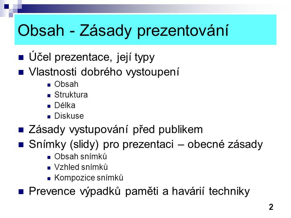 2 Obsah - Zásady prezentování Účel prezentace, její typy Vlastnosti dobrého vystoupení Obsah Struktura Délka Diskuse Zásady vystupování před publikem