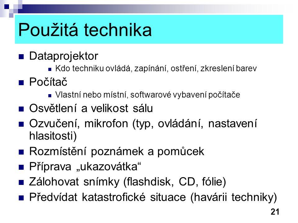 21 Použitá technika Dataprojektor Kdo techniku ovládá, zapínání, ostření, zkreslení barev Počítač Vlastní nebo místní, softwarové vybavení počítače Os