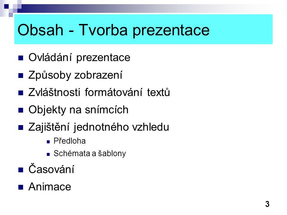 3 Obsah - Tvorba prezentace Ovládání prezentace Způsoby zobrazení Zvláštnosti formátování textů Objekty na snímcích Zajištění jednotného vzhledu Předl