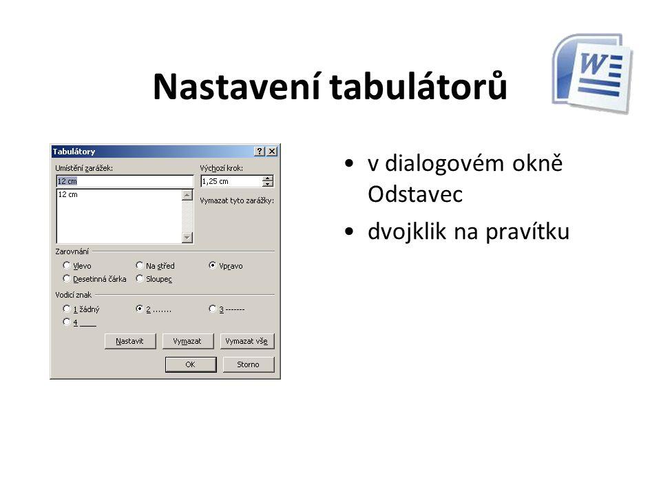 Nastavení tabulátorů v nabídce Formát - Tabulátory dvojklik na pravítku v dialogovém okně Odstavec