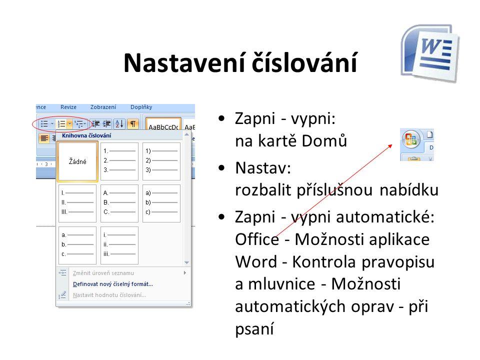 Nastavení číslování Zapni - vypni: na panelu Formát Nastav: Formát - Odrážky a číslování Zapni - vypni automatické: Nástroje - Automatické opravy - při psaní