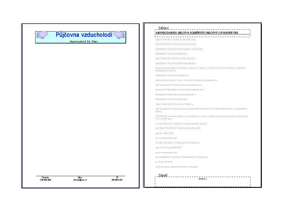 Záhlaví a zápatí stránky text na stránce neovlivňuje text v záhlaví a v zápatí záhlaví a zápatí stránky se opakuje na všech stránkách dokumentu do záhlaví a zápatí lze umístit pole (údaje vkládané editorem), např.