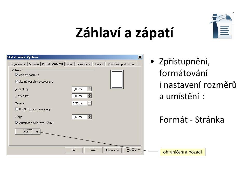 Záhlaví a zápatí Zpřístupnění: na kartě Vložení Formátování: výběr z předdefinovaných Nastavení rozměrů a umístění: v dialogovém okně Vzhled stránky na záložce Rozložení
