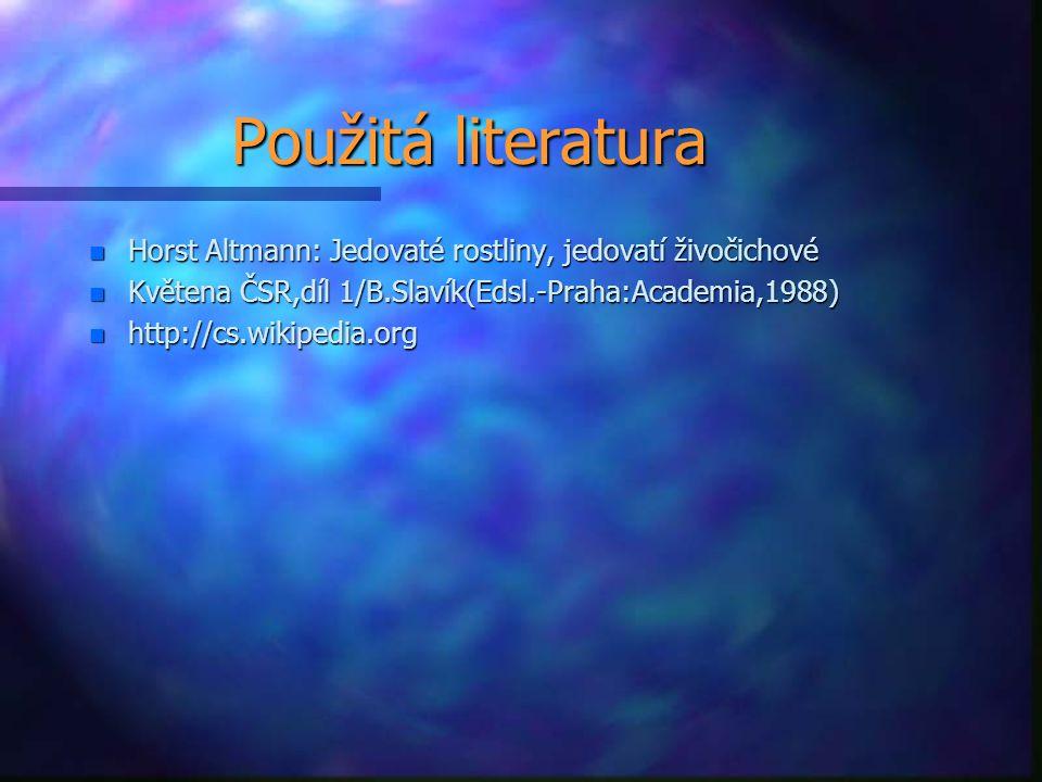 Použitá literatura n Horst Altmann: Jedovaté rostliny, jedovatí živočichové n Květena ČSR,díl 1/B.Slavík(Edsl.-Praha:Academia,1988) n http://cs.wikipe