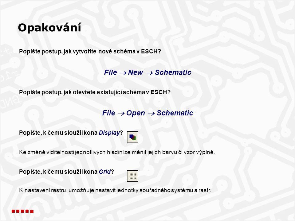 Opakování Popište postup, jak vytvoříte nové schéma v ESCH.