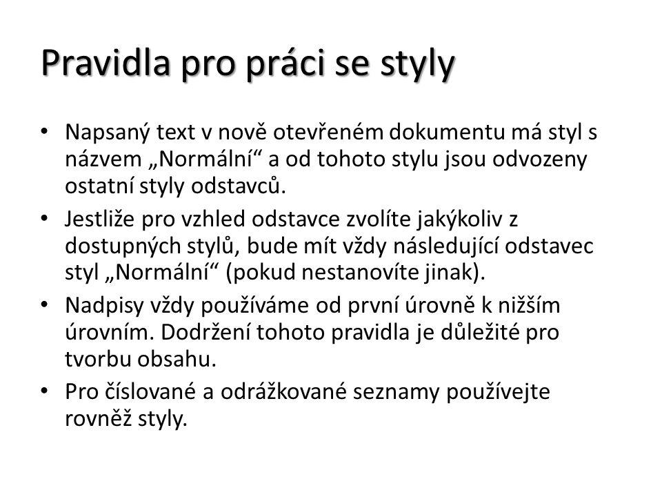 Vytvoření vlastního stylu Pokud si nevystačíte s předdefinovanými styly, můžete si vytvořit styl vlastní: V dokumentu naformátujte text dle svých představ (např.