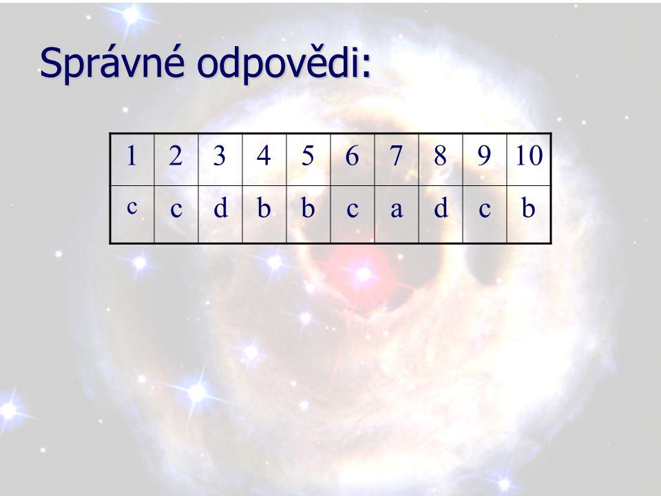 Správné odpovědi: 12345678910 c cdbbcadcb