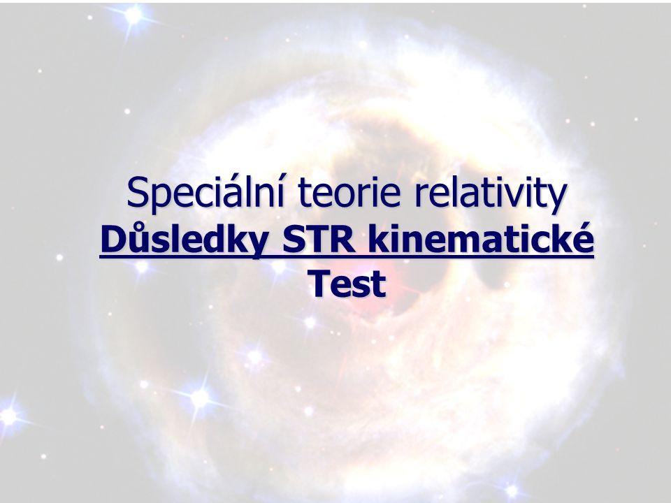 Speciální teorie relativity Důsledky STR kinematické Test