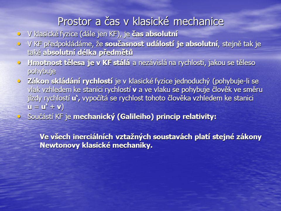 Prostor a čas v klasické mechanice V klasické fyzice (dále jen KF), je čas absolutní V klasické fyzice (dále jen KF), je čas absolutní V KF předpoklád