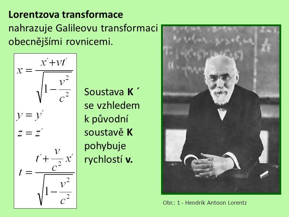 Lorentzova transformace nahrazuje Galileovu transformaci obecnějšími rovnicemi.