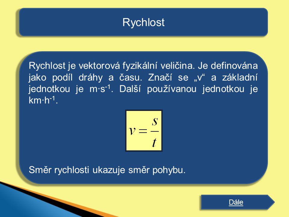 Rychlost Rychlost je vektorová fyzikální veličina.