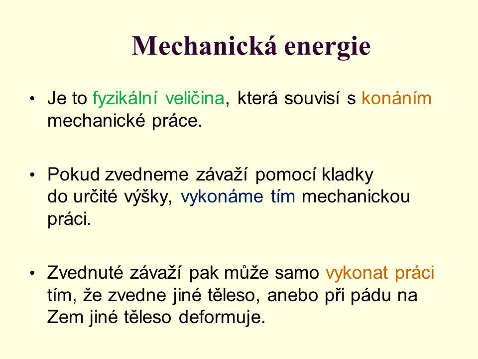 Mechanická energie Je to fyzikální veličina, která souvisí s konáním mechanické práce. Pokud zvedneme závaží pomocí kladky do určité výšky, vykonáme t