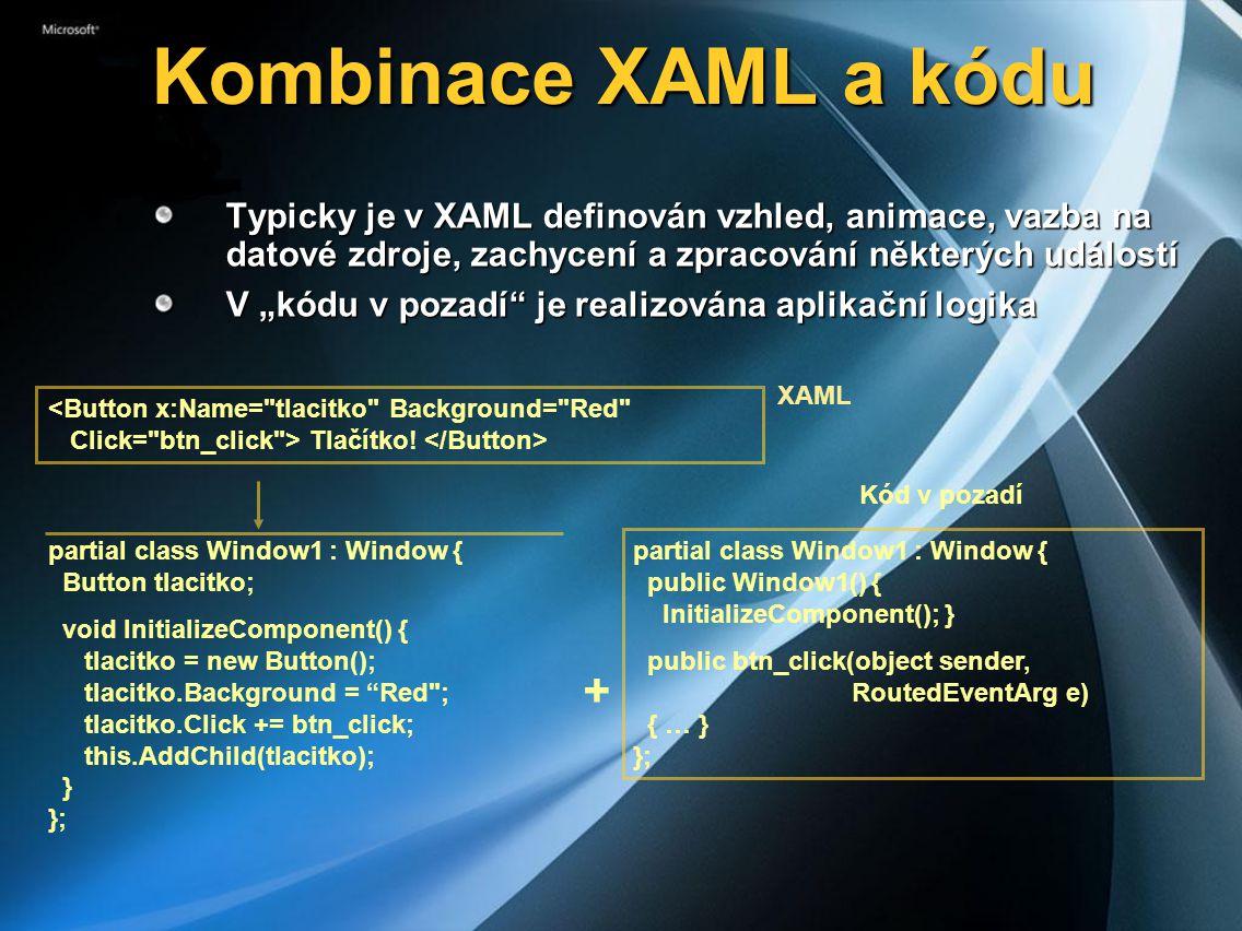 """Kombinace XAML a kódu Kombinace XAML a kódu Typicky je v XAML definován vzhled, animace, vazba na datové zdroje, zachycení a zpracování některých událostí V """"kódu v pozadí je realizována aplikační logika Tlačítko."""