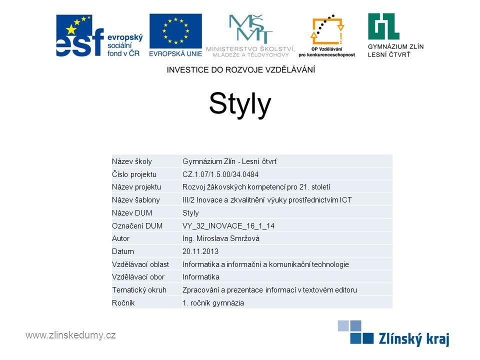 Styly www.zlinskedumy.cz Název školyGymnázium Zlín - Lesní čtvrť Číslo projektuCZ.1.07/1.5.00/34.0484 Název projektuRozvoj žákovských kompetencí pro 21.