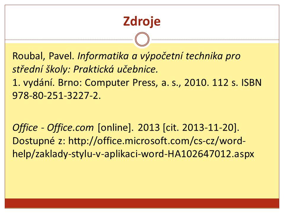 Zdroje Roubal, Pavel.Informatika a výpočetní technika pro střední školy: Praktická učebnice.