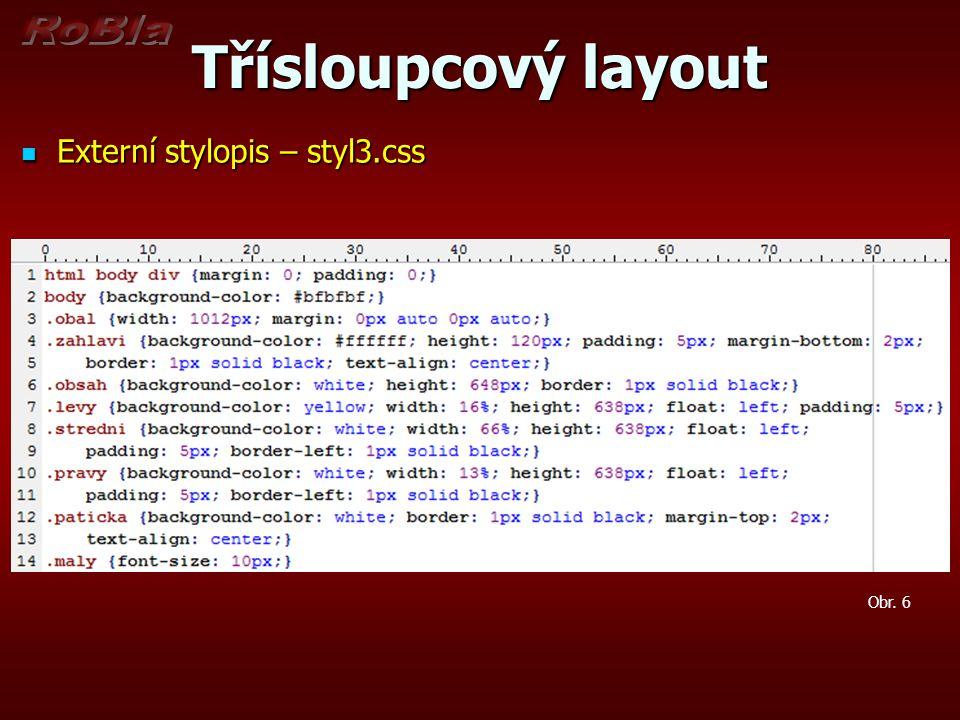 Třísloupcový layout Externí stylopis – styl3.css Externí stylopis – styl3.css Obr. 6