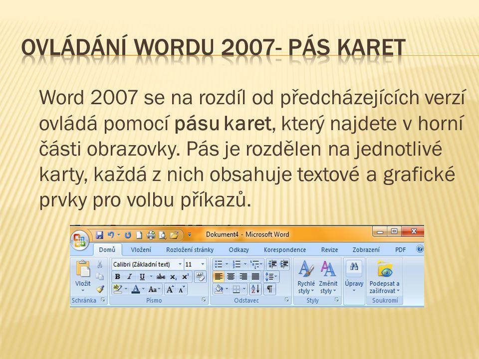 Word 2007 se na rozdíl od předcházejících verzí ovládá pomocí pásu karet, který najdete v horní části obrazovky.